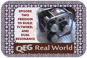 QEG real world episode two frredom to build flywheel dual resonance