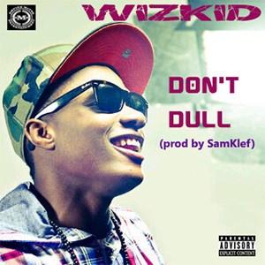 Wizkid Don't Dull