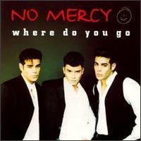No Mercy Where Do You Go