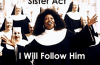 Sister Act I Will Follow Him