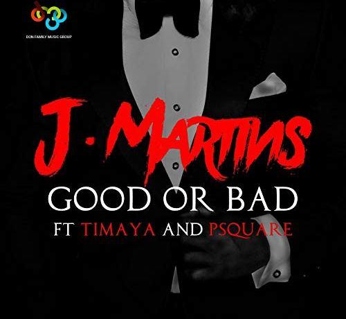 J Martins Good or Bad (ft. Timaya & P-Square) + Remix ft. Vector