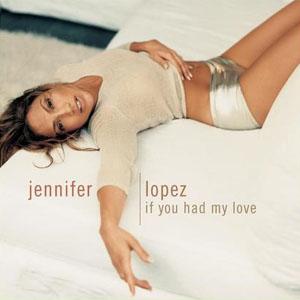 Jennifer Lopez If You Had My Love