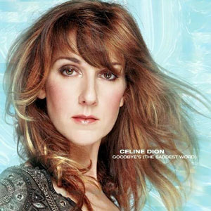 Celine Dion Goodbye's The Saddest Word