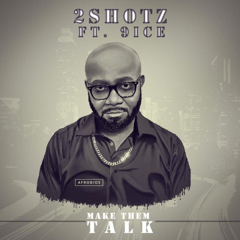 2Shotz Make Dem Talk (ft. 9ice)