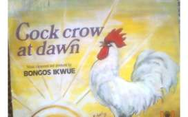 Bongos Ikwue Cock Crow At Dawn