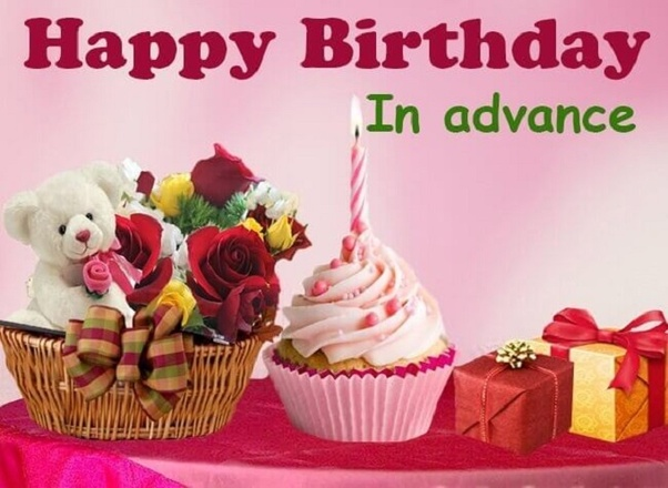What Are Some Good Examples Of Advance Birthday Wishes