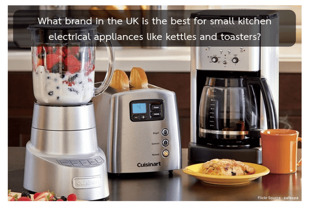 best small kitchen appliances aid glass bowl what brand in the uk is for electrical like kettles and toasters quora