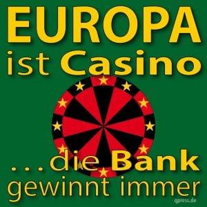 europa_ist_casino_die_bank_gewinnt_immer_euro_staatsanleiehn_banken_bankenrettung_qpress