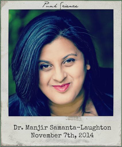 "11.7.14 Dr. Manjir Samanta Laughton: ""Punk Science"""