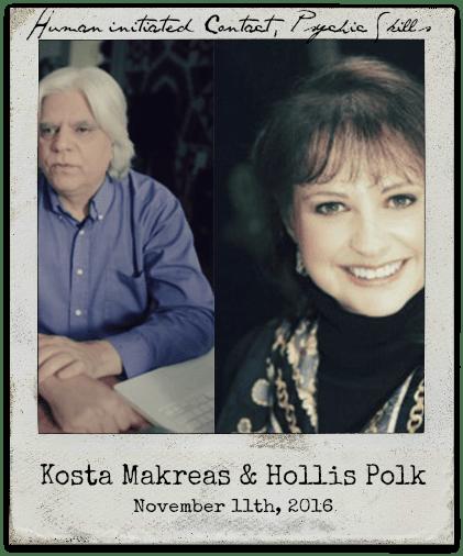 11.11.16 Kosta Makreas and Hollis Polk: Human initiated contact, psychic skills