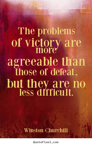 Quotes About Success The Problems Of Victory Are More