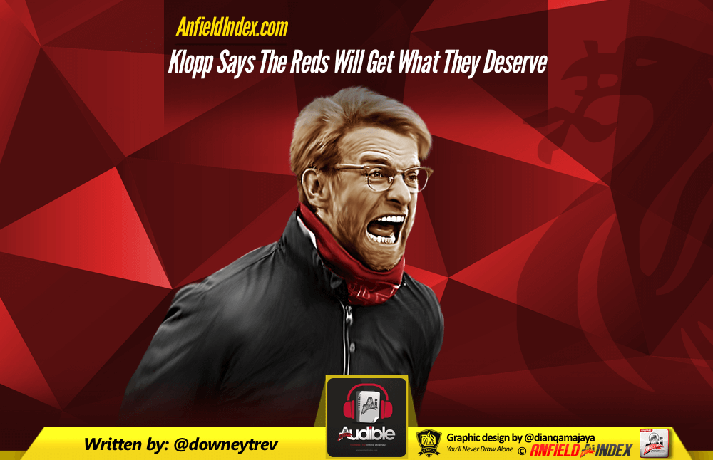 Klopp Says The Reds Will Get What They Deserve