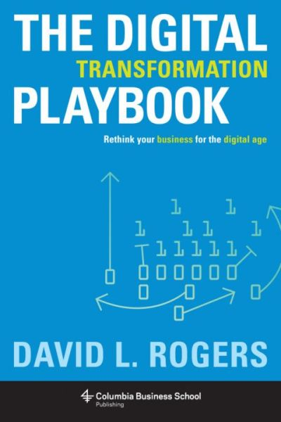 The Digital Transformation Playbook simplifies the steps for analogue businesses to transform themselves, As illustrated by the author.