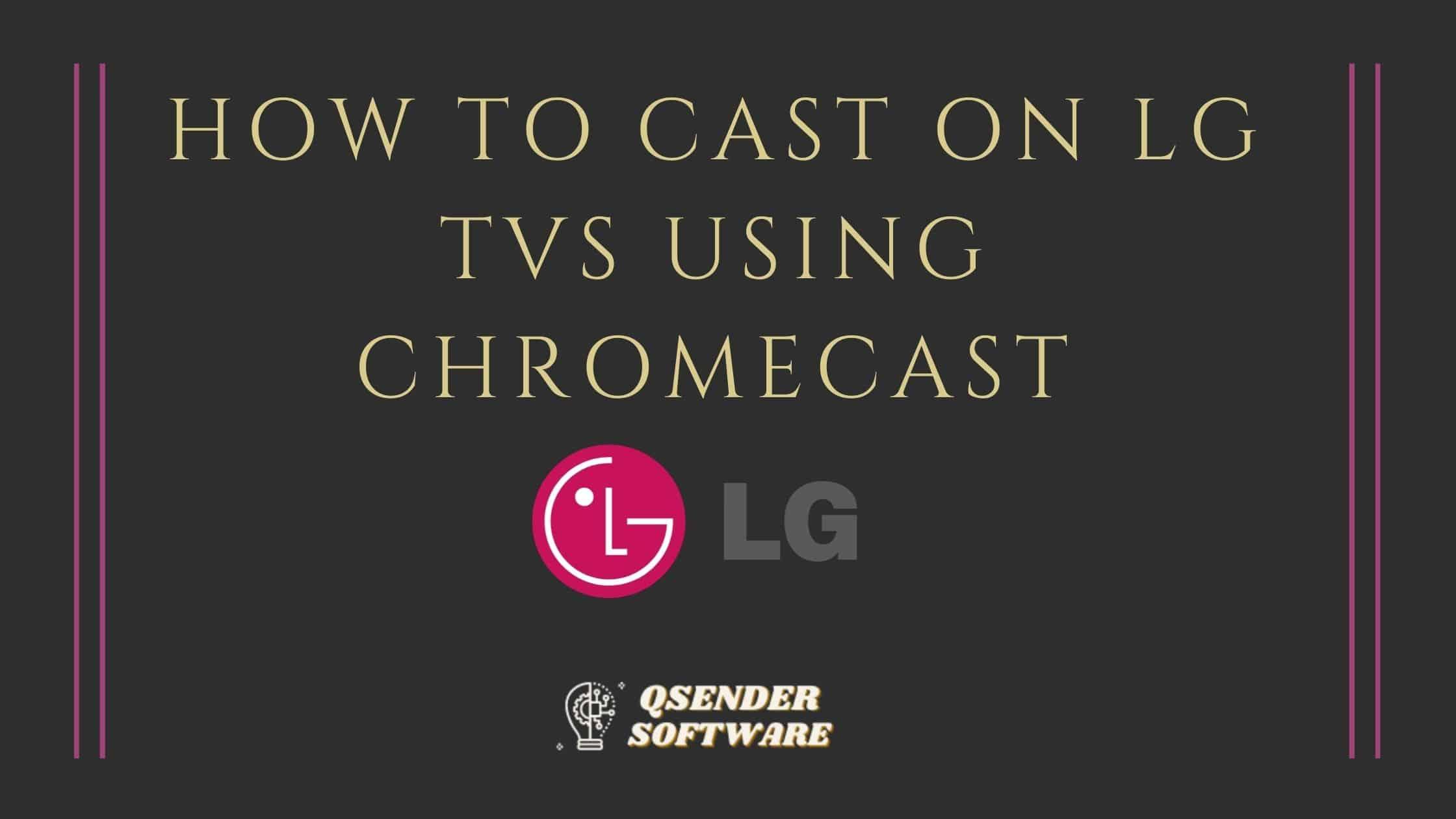 How To Cast On LG TVs Using Chromecast