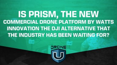 Is Prism by Watts Innovation the DJI Alternative that the Industry Has Been Waiting For?