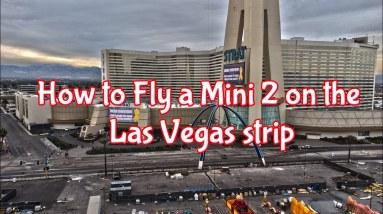 How to fly the DJI Mini 2 on the Las Vegas Strip