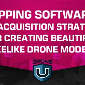Mapping Software's and Acquisition Strategies for Creating Beautiful, Likelike Drone Models