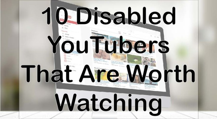 10 Disabled YouTubers That Are Worth Watching - The Life