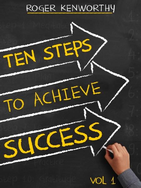 Ten Steps to Achieve Success (Vol. 1)