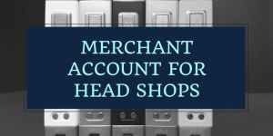 Merchant Account for Head Shops