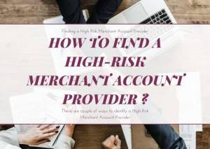 How To Find a High-Risk Merchant Account Provider ?