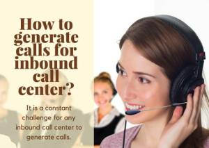 How to generate calls for inbound call center?