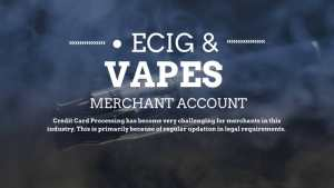 Ecig and Vapes Merchant Account