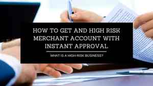 How To Get And High Risk Merchant Account With Instant Approval