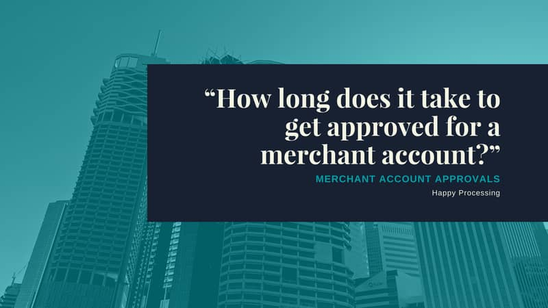 How long does it take to get approved for a merchant account?