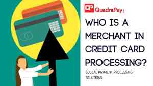 Who is a merchant in Credit Card processing