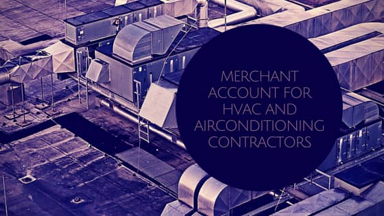 Merchant Account for HVAC and Airconditioning Contractors
