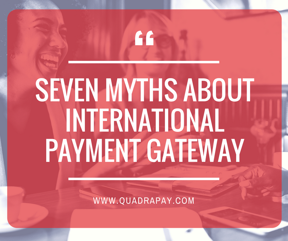 Seven myths about international payment gateway