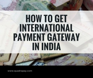 HOW TO GET INTERNATIONAL PAYMENT GATEWAY IN INDIA