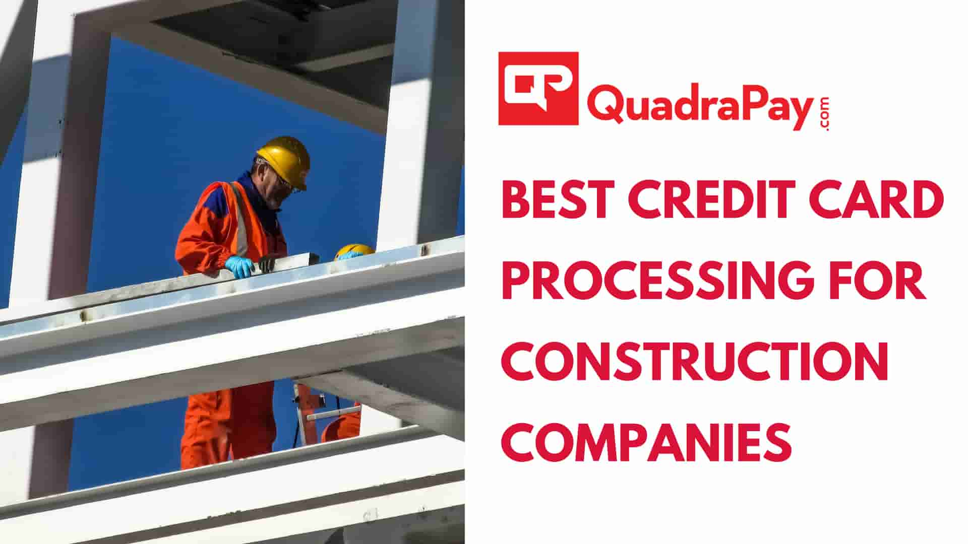 Best Credit Card Processing for Construction Company