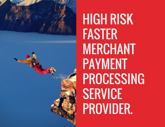 HIGH RISK FASTER MERCHANT PAYMENT PROCESSING SERVICE PROVIDER.