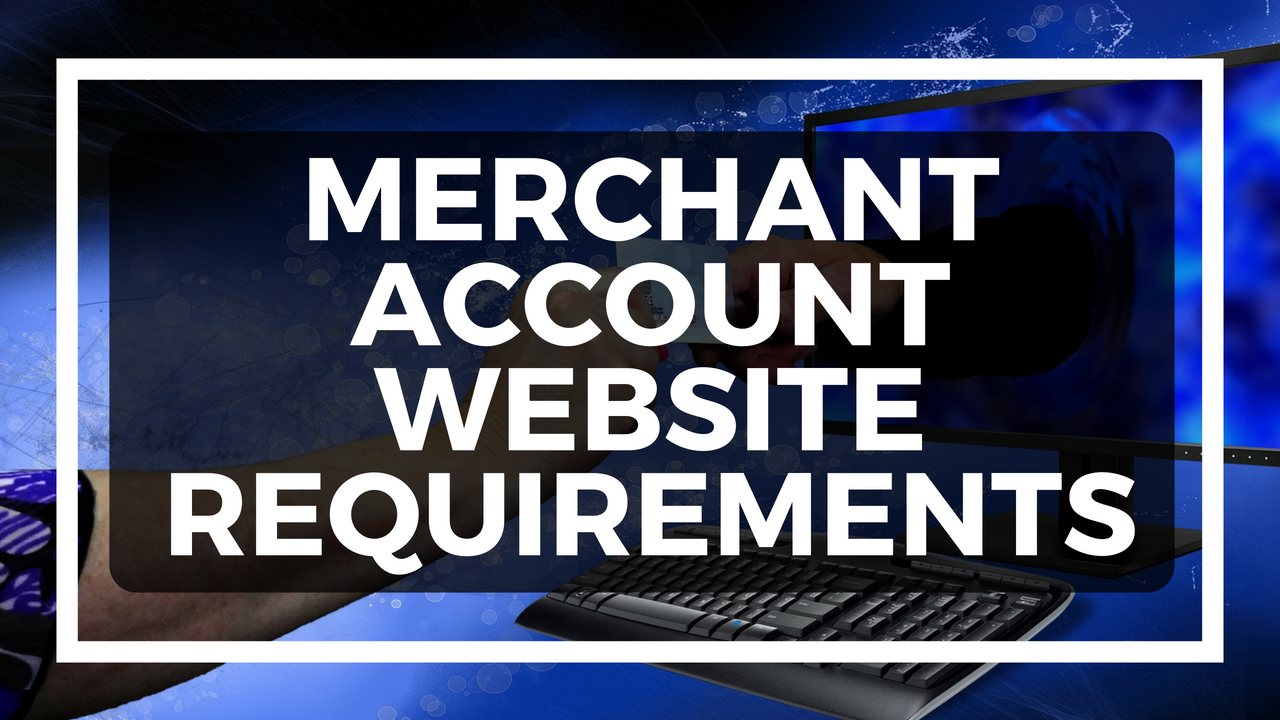 Merchant Account Website Requirements