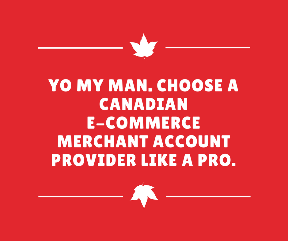 CHOOSE A CANADIAN E-COMMERCE MERCHANT ACCOUNT PROVIDER LIKE A PRO.