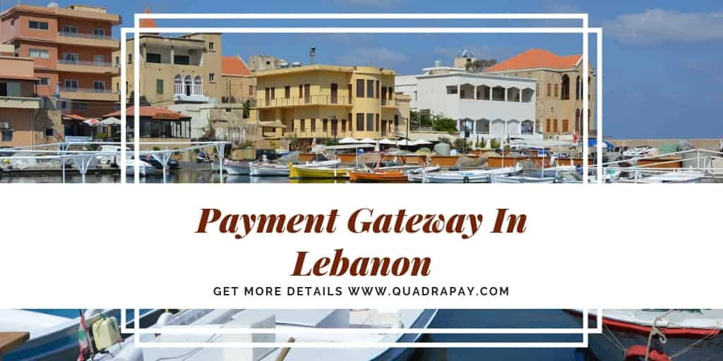 Payment Gateway In Lebanon By Quadrapay