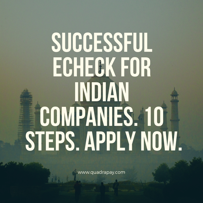 Successful Echeck For Indian Companies. 10 Steps. APPLY NOW.