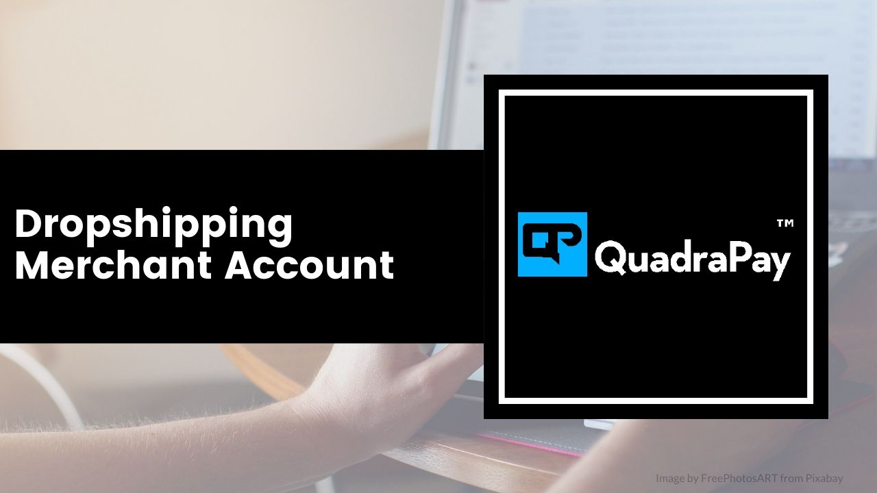 Dropshipping Merchant Account By Quadrapay