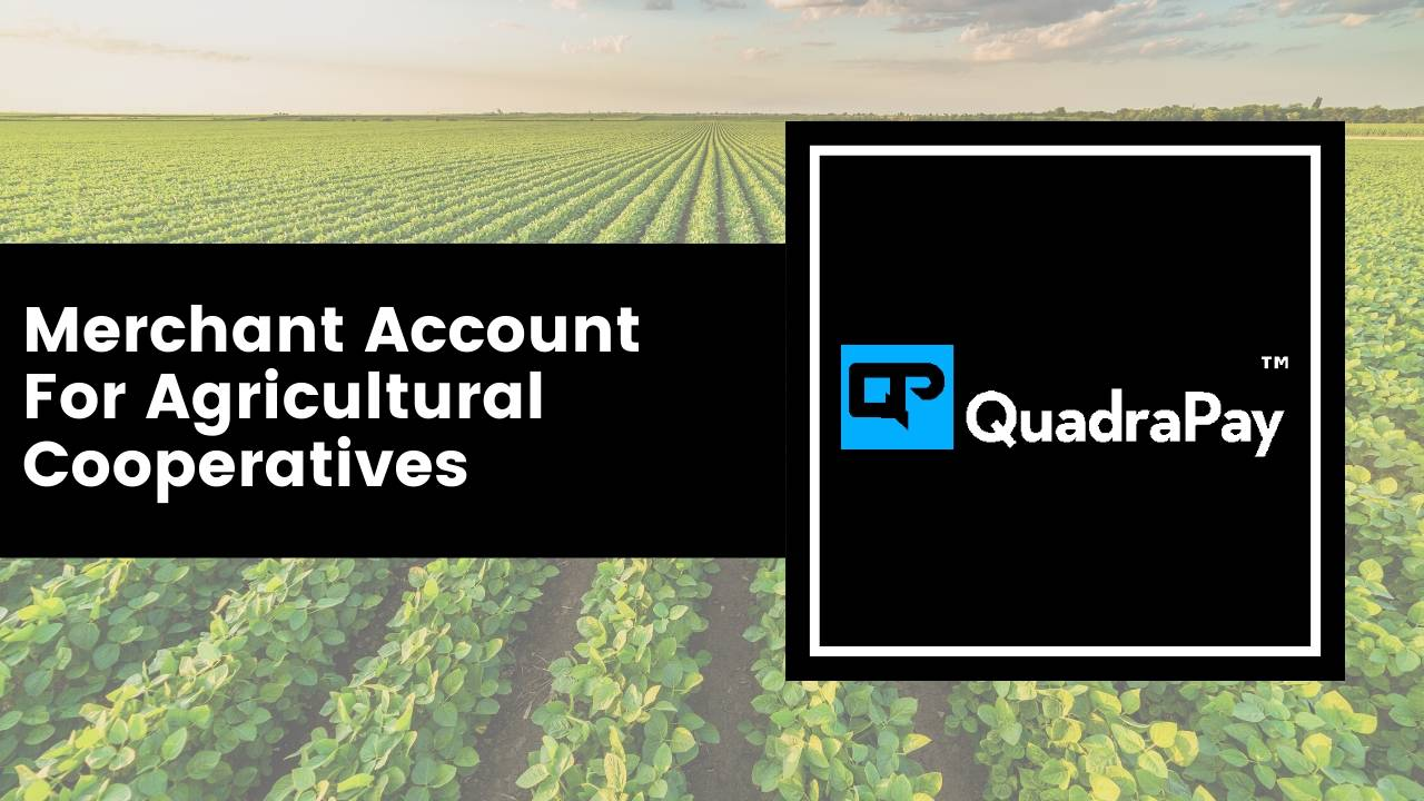 Merchant Account For Agricultural Cooperatives By Quadrapay