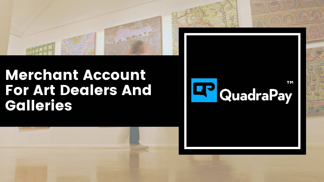 Merchant Account For Art Dealers And Galleries By Quadrapay