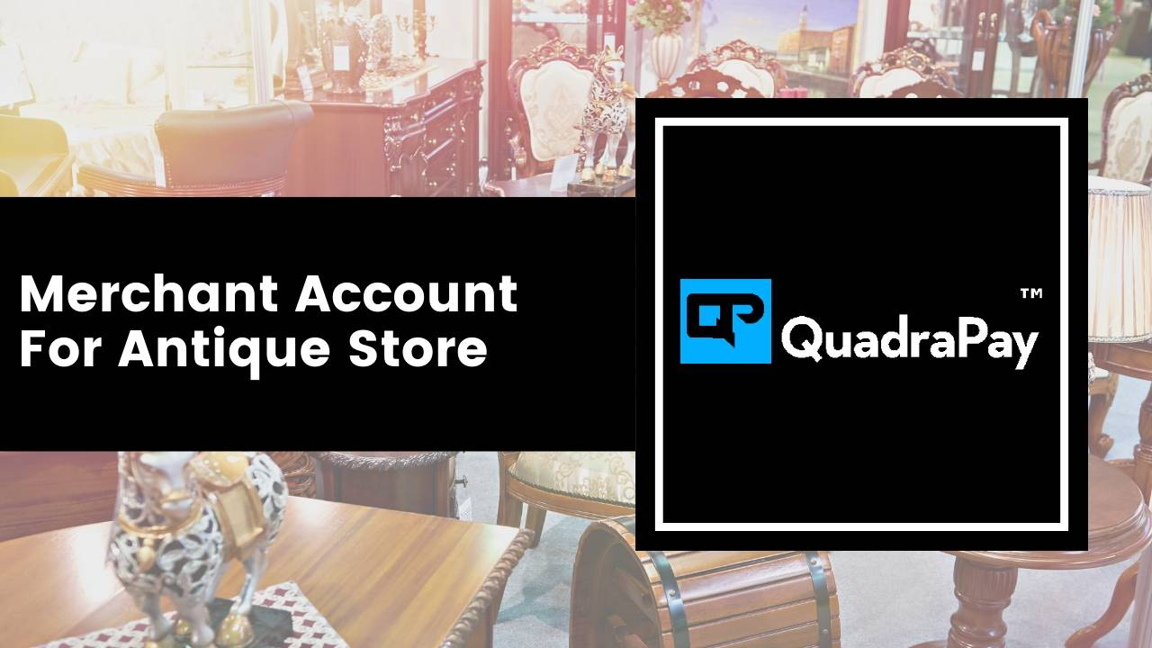 Merchant Account for Antique Store By Quadrapay