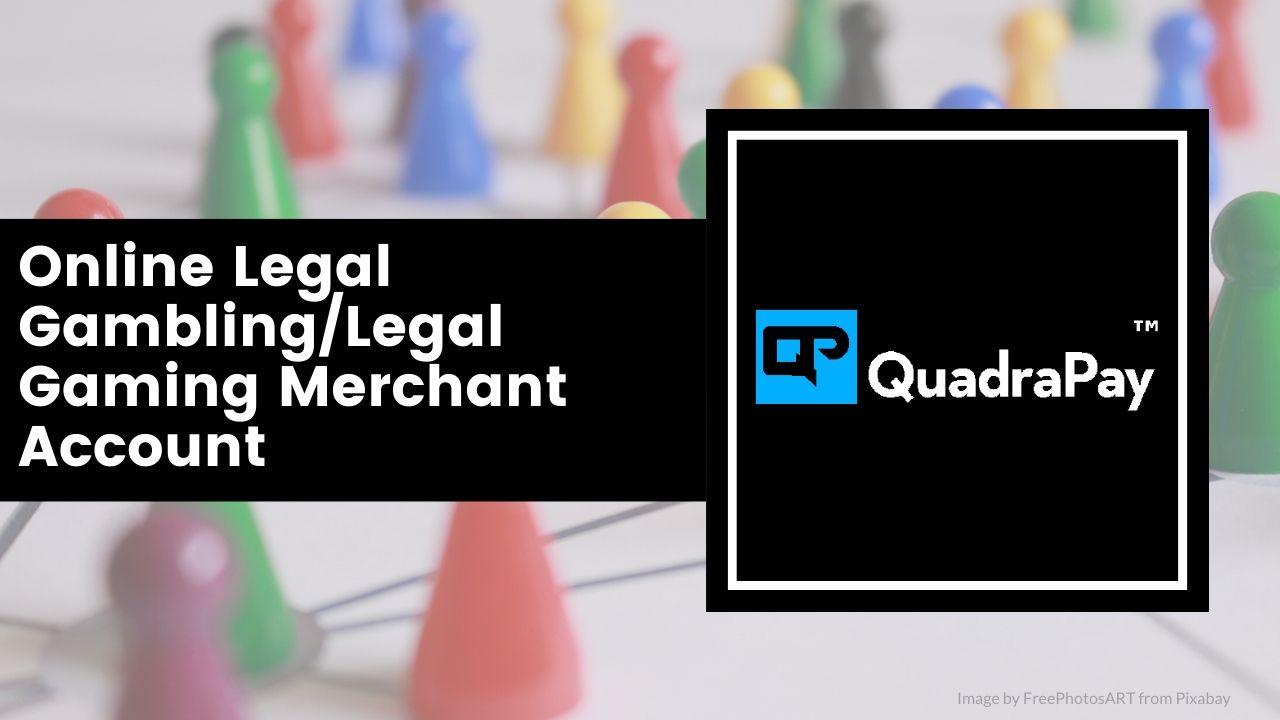 Online Legal Gambling Legal Gaming Merchant Account By Quadrapay