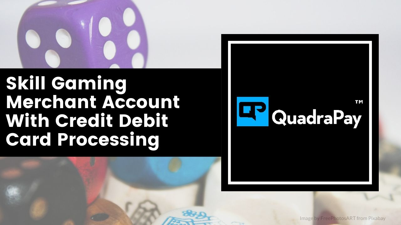 Skill Gaming Merchant Account With Credit Debit Card Processing By Quadrapay