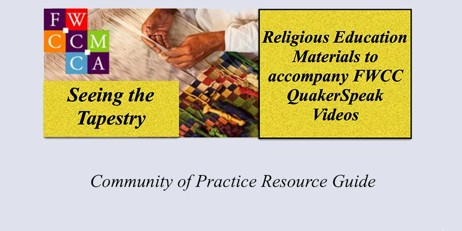 Seeing the Tapestry — Companion to FWCC QuakerSpeak Video Series