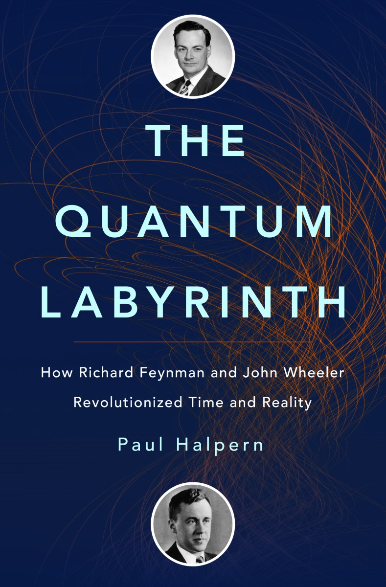 the quantum labyrinth how richard feynman and john wheeler revolutionized time and reality [ 790 x 1201 Pixel ]