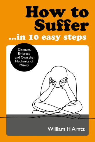 William Arntz: How To Suffer In 10 Easy Steps