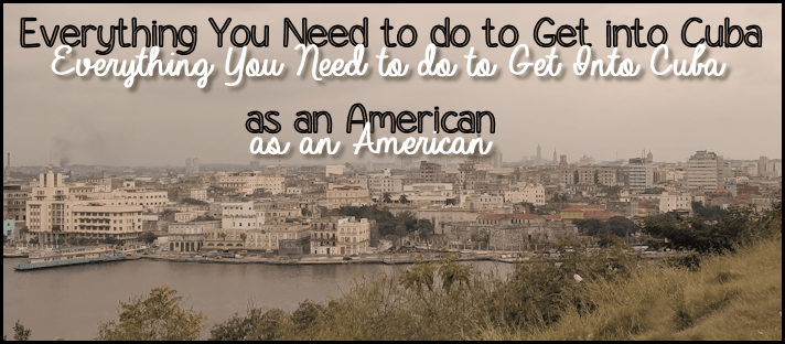 Everything You Need to know to get into Cuba as an American