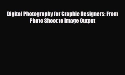 [PDF] Digital Photography for Graphic Designers: From Photo Shoot to Image Output Download